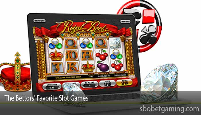 The Bettors' Favorite Slot Games