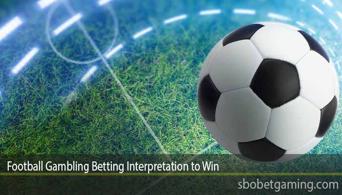 Football Gambling Betting Interpretation to Win